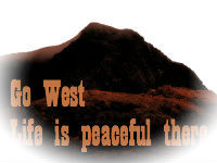 Go West<br>         Life is Peaceful there
